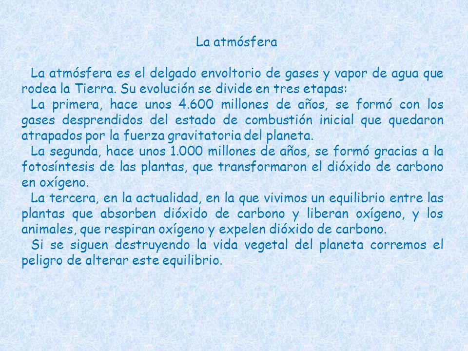 La atmósfera La atmósfera es el delgado envoltorio de gases y vapor de agua que rodea la Tierra. Su evolución se divide en tres etapas: La primera, ha