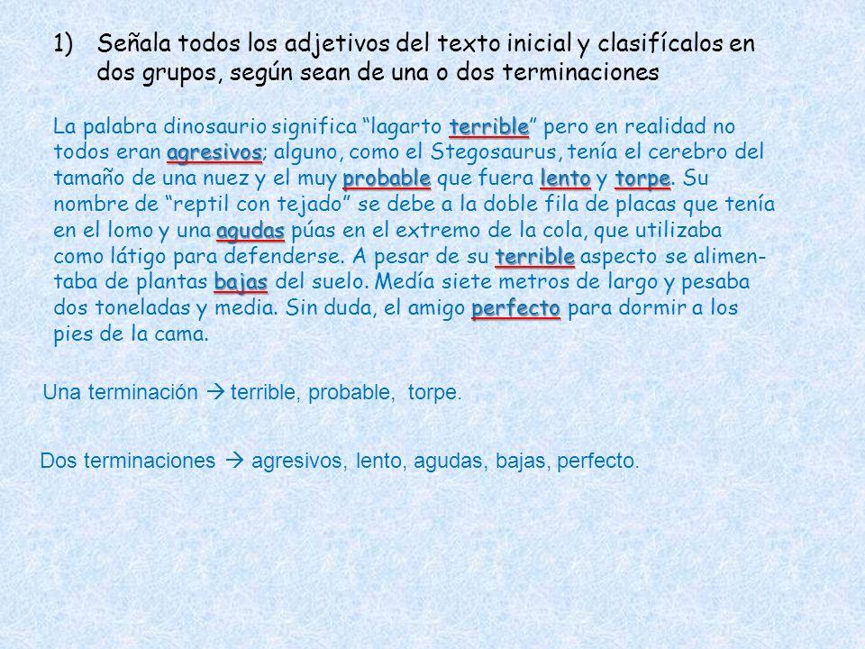 1)Señala todos los adjetivos del texto inicial y clasifícalos en dos grupos, según sean de una o dos terminaciones terrible La palabra dinosaurio sign