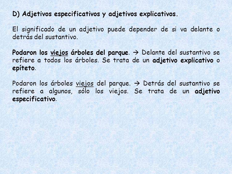 D) Adjetivos especificativos y adjetivos explicativos. El significado de un adjetivo puede depender de si va delante o detrás del sustantivo. Podaron