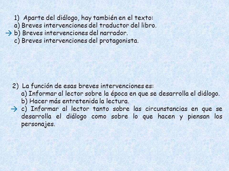 1) Aparte del diálogo, hay también en el texto: a) Breves intervenciones del traductor del libro. b) Breves intervenciones del narrador. c) Breves int