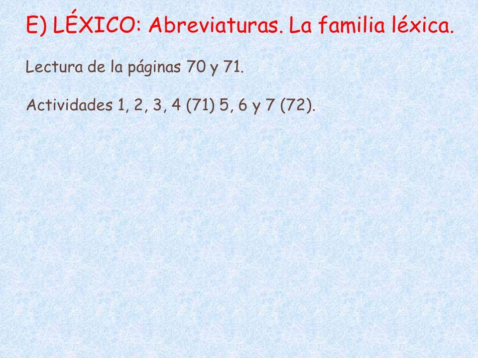 E) LÉXICO: Abreviaturas. La familia léxica. Lectura de la páginas 70 y 71. Actividades 1, 2, 3, 4 (71) 5, 6 y 7 (72).