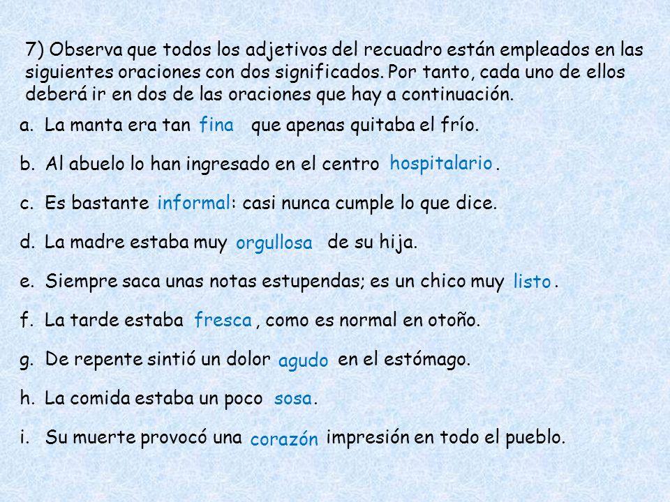 7) Observa que todos los adjetivos del recuadro están empleados en las siguientes oraciones con dos significados. Por tanto, cada uno de ellos deberá