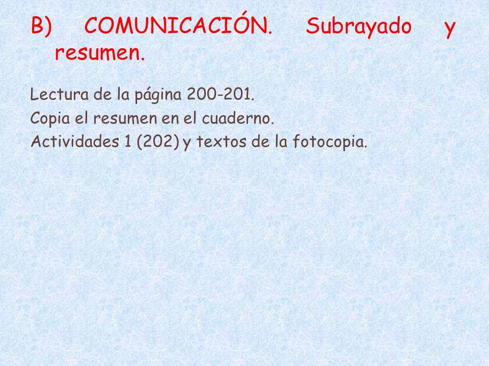 B) COMUNICACIÓN. Subrayado y resumen. Lectura de la página 200-201. Copia el resumen en el cuaderno. Actividades 1 (202) y textos de la fotocopia.