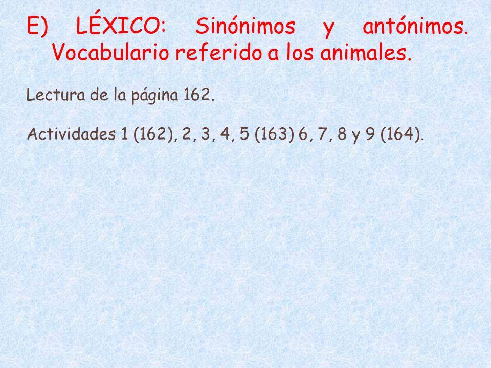 E) LÉXICO: Sinónimos y antónimos. Vocabulario referido a los animales. Lectura de la página 162. Actividades 1 (162), 2, 3, 4, 5 (163) 6, 7, 8 y 9 (16