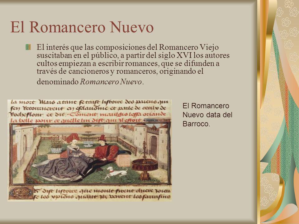 El Romancero Nuevo El interés que las composiciones del Romancero Viejo suscitaban en el público, a partir del siglo XVI los autores cultos empiezan a