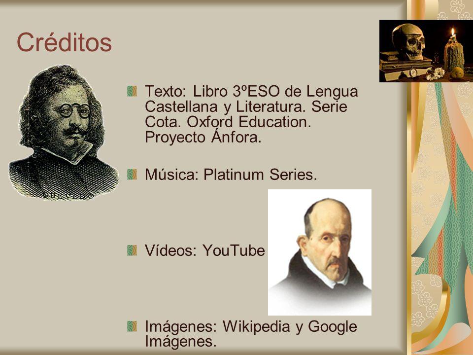 Créditos Texto: Libro 3ºESO de Lengua Castellana y Literatura. Serie Cota. Oxford Education. Proyecto Ánfora. Música: Platinum Series. Vídeos: YouTube