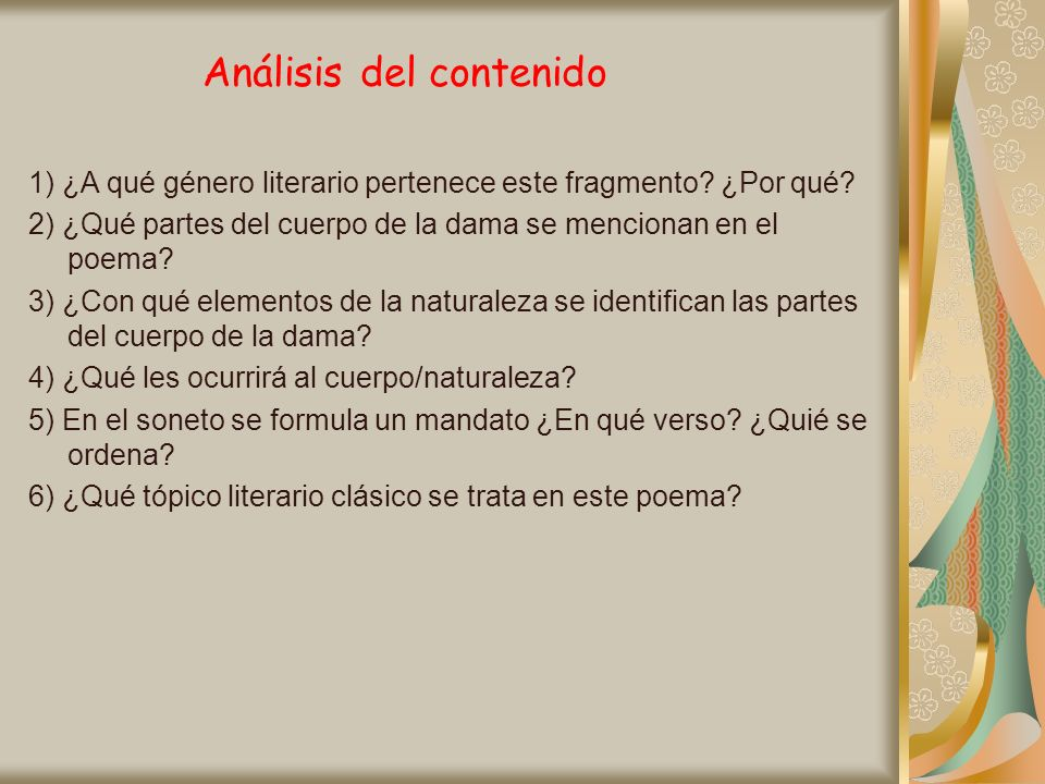 Análisis del contenido 1) ¿A qué género literario pertenece este fragmento? ¿Por qué? 2) ¿Qué partes del cuerpo de la dama se mencionan en el poema? 3