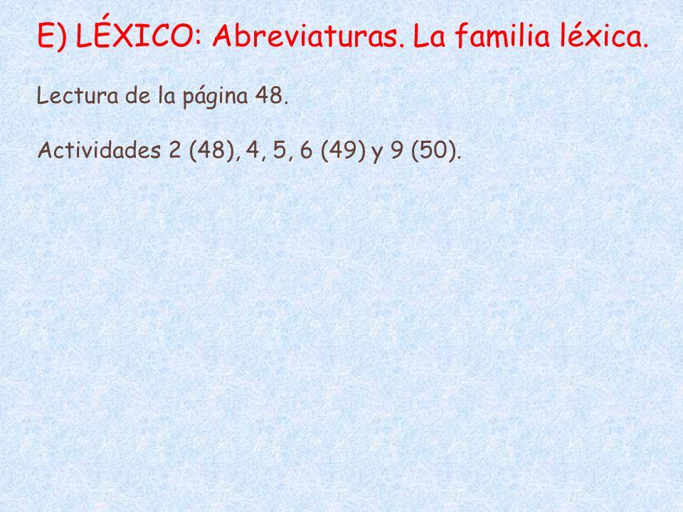 E) LÉXICO: Abreviaturas. La familia léxica. Lectura de la página 48. Actividades 2 (48), 4, 5, 6 (49) y 9 (50).
