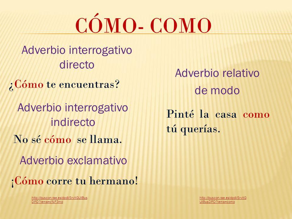 CÓMO- COMO Adverbio interrogativo indirecto ¿Cómo te encuentras.