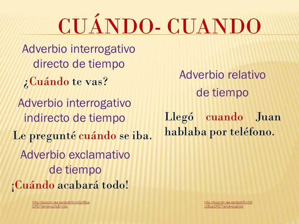 CUÁNDO- CUANDO Adverbio interrogativo indirecto de tiempo ¿Cuándo te vas.