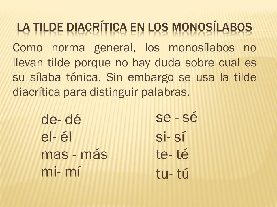 Como norma general, los monosílabos no llevan tilde porque no hay duda sobre cual es su sílaba tónica.