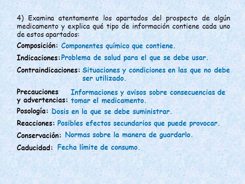 4) Examina atentamente los apartados del prospecto de algún medicamento y explica qué tipo de información contiene cada uno de estos apartados: Compos