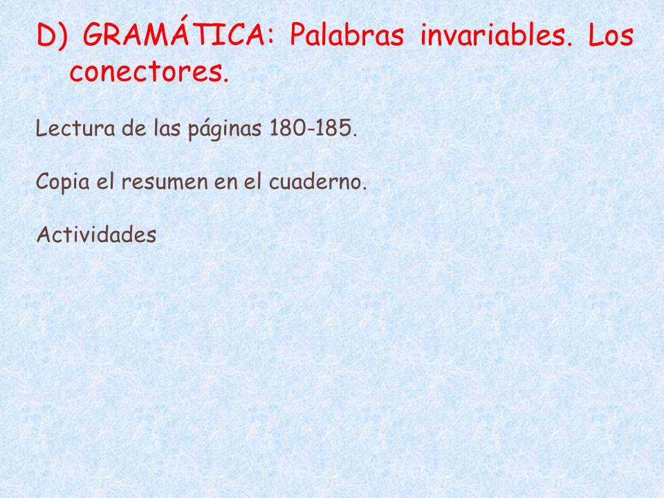 D) GRAMÁTICA: Palabras invariables. Los conectores. Lectura de las páginas 180-185. Copia el resumen en el cuaderno. Actividades