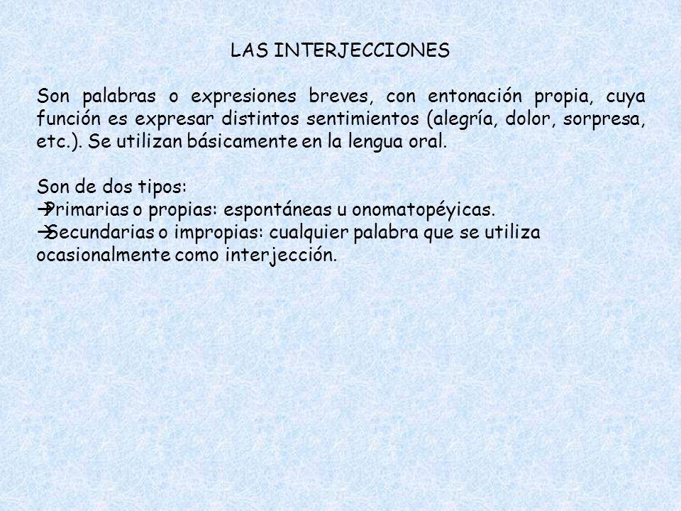 LAS INTERJECCIONES Son palabras o expresiones breves, con entonación propia, cuya función es expresar distintos sentimientos (alegría, dolor, sorpresa