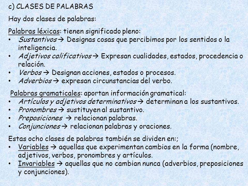 c) CLASES DE PALABRAS Hay dos clases de palabras: Palabras léxicas: tienen significado pleno: Sustantivos Designas cosas que percibimos por los sentid