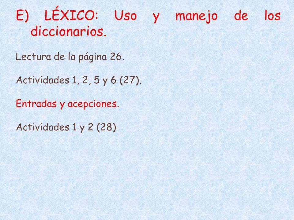 E) LÉXICO: Uso y manejo de los diccionarios. Lectura de la página 26. Actividades 1, 2, 5 y 6 (27). Entradas y acepciones. Actividades 1 y 2 (28)
