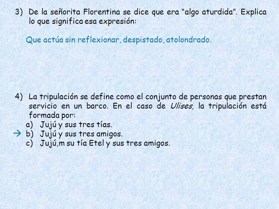 5) Los tres adjetivos que definen mejor elcarácter de Jujú son: a)Activo, previsor y soñador.
