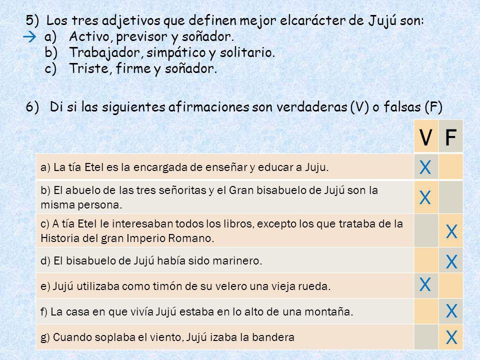 5) Los tres adjetivos que definen mejor elcarácter de Jujú son: a)Activo, previsor y soñador. b)Trabajador, simpático y solitario. c)Triste, firme y s