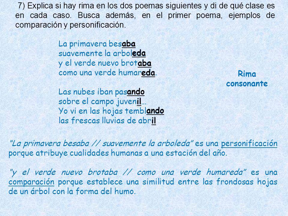 7) Explica si hay rima en los dos poemas siguientes y di de qué clase es en cada caso. Busca además, en el primer poema, ejemplos de comparación y per