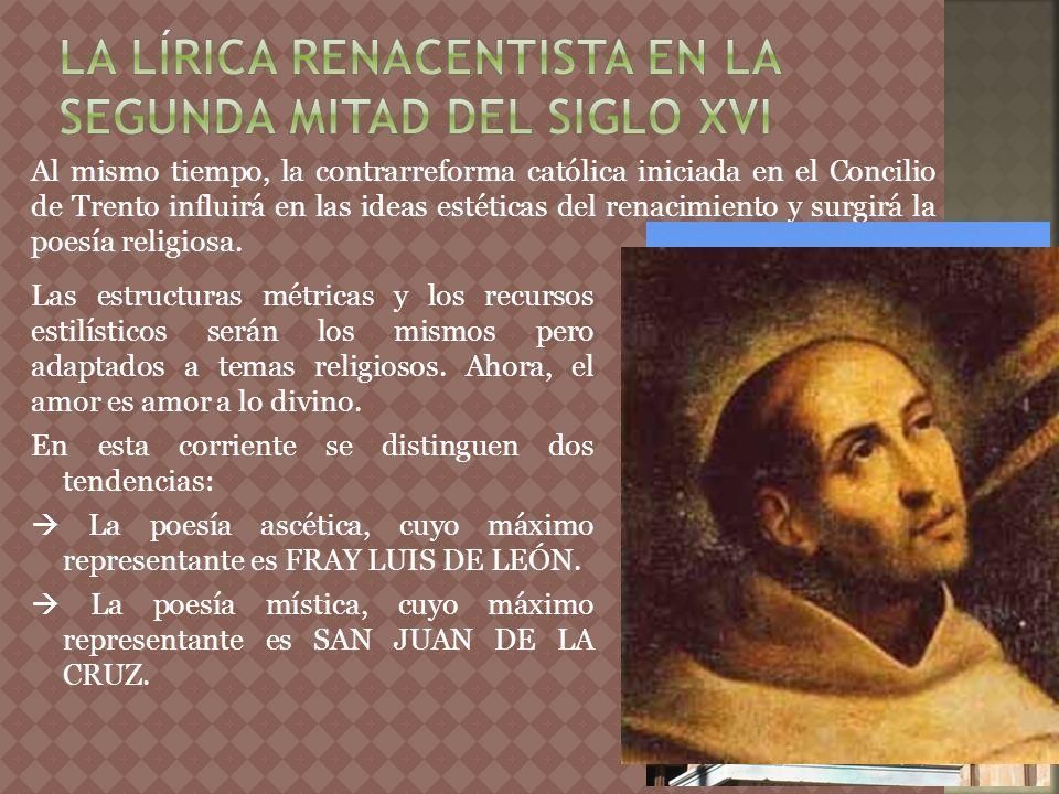 Al mismo tiempo, la contrarreforma católica iniciada en el Concilio de Trento influirá en las ideas estéticas del renacimiento y surgirá la poesía rel