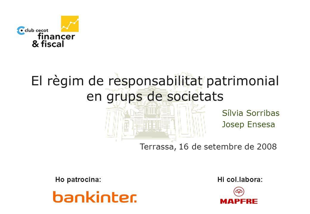 1 El règim de responsabilitat patrimonial en grups de societats Terrassa, 16 de setembre de 2008 Ho patrocina:Hi col.labora: Sílvia Sorribas Josep Ensesa