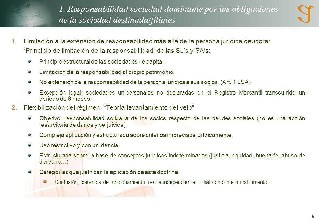 6 1. Responsabilidad sociedad dominante por las obligaciones de la sociedad destinada/filiales 1.Limitación a la extensión de responsabilidad más allá