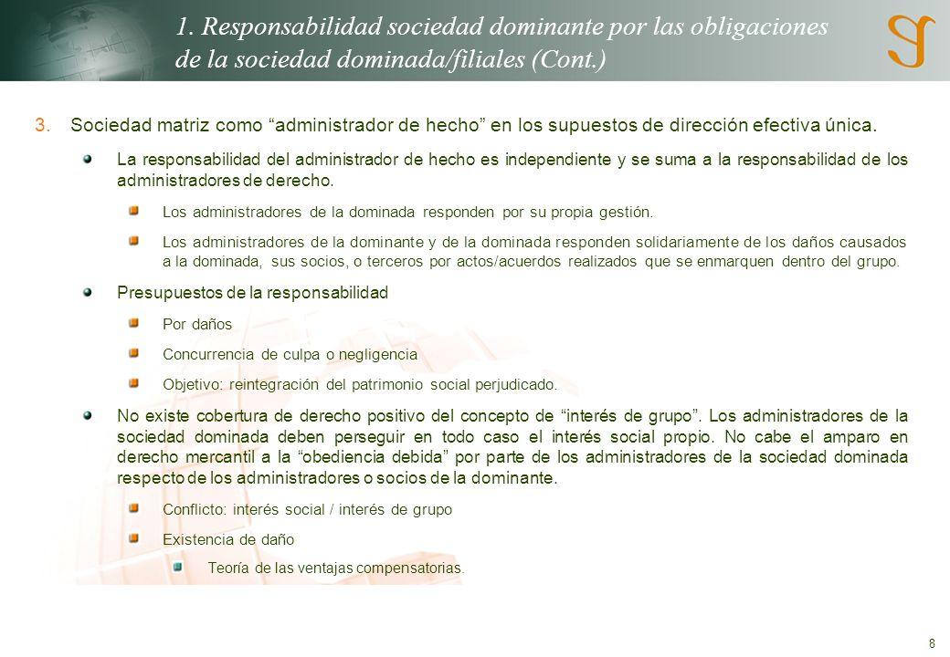 8 1. Responsabilidad sociedad dominante por las obligaciones de la sociedad dominada/filiales (Cont.) 3.Sociedad matriz como administrador de hecho en