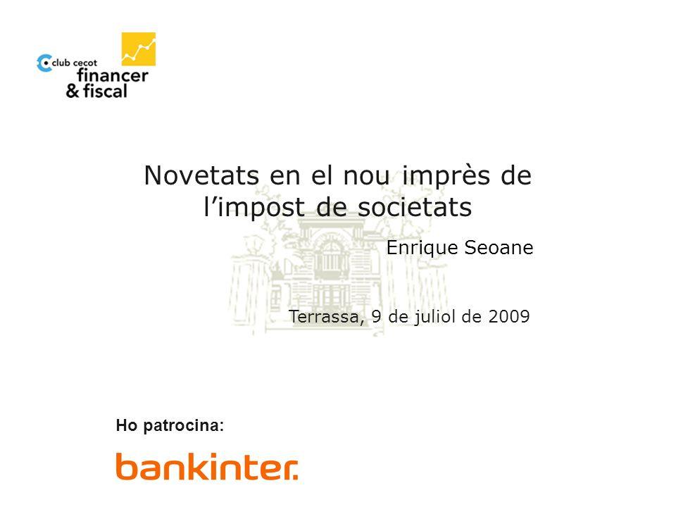 Novetats en el nou imprès de limpost de societats Terrassa, 9 de juliol de 2009 Ho patrocina: Enrique Seoane