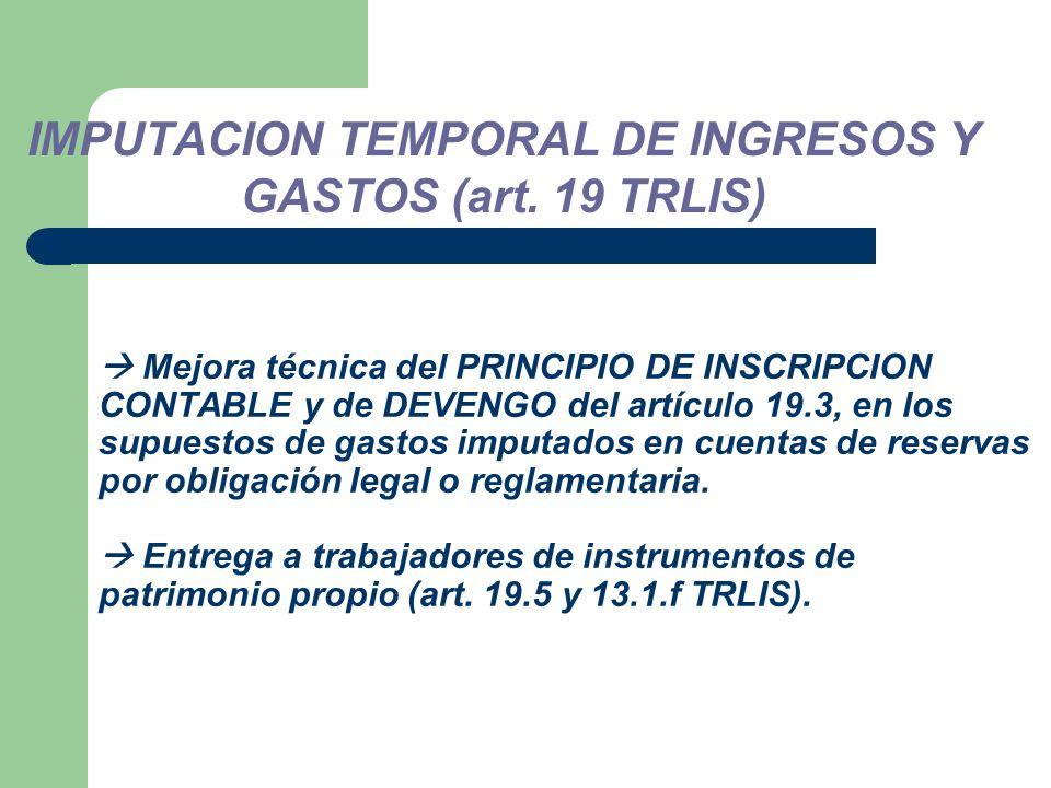 Mejora técnica del PRINCIPIO DE INSCRIPCION CONTABLE y de DEVENGO del artículo 19.3, en los supuestos de gastos imputados en cuentas de reservas por obligación legal o reglamentaria.