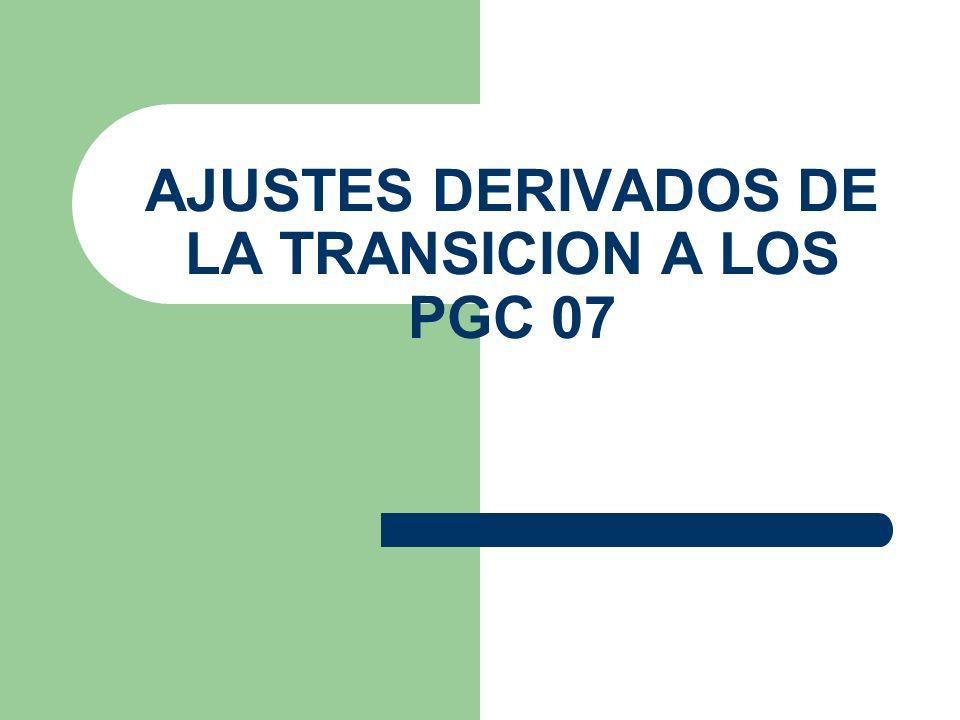 AJUSTES DERIVADOS DE LA TRANSICION A LOS PGC 07