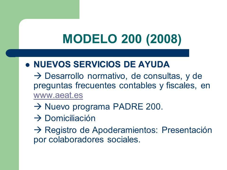 MODELO 200 (2008) NUEVOS SERVICIOS DE AYUDA NUEVOS SERVICIOS DE AYUDA Desarrollo normativo, de consultas, y de preguntas frecuentes contables y fiscales, en www.aeat.es www.aeat.es Nuevo programa PADRE 200.
