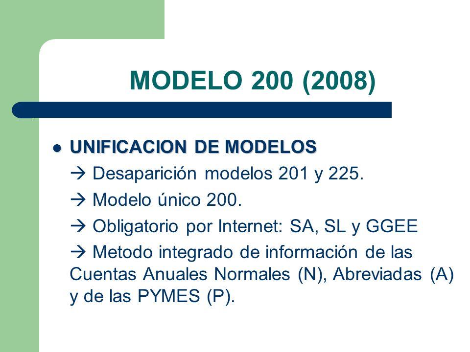 MODELO 200 (2008) UNIFICACION DE MODELOS UNIFICACION DE MODELOS Desaparición modelos 201 y 225.