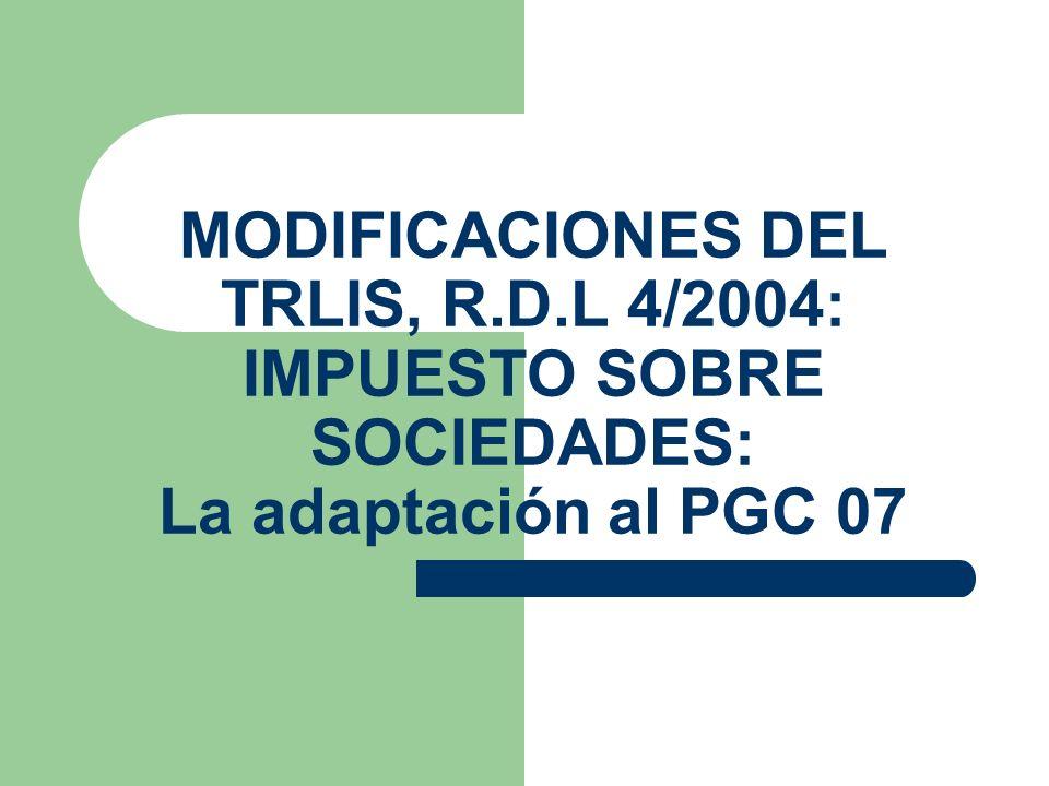 MODIFICACIONES DEL TRLIS, R.D.L 4/2004: IMPUESTO SOBRE SOCIEDADES: La adaptación al PGC 07