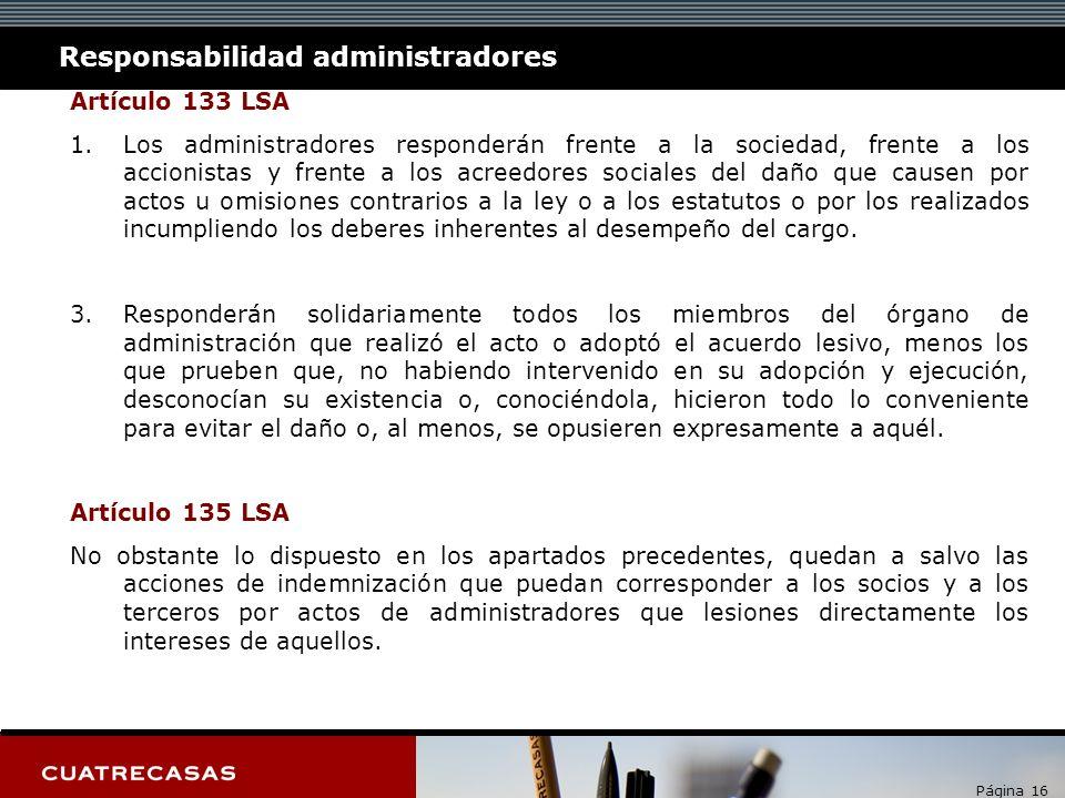 Página 16 Responsabilidad administradores Artículo 133 LSA 1. 1.Los administradores responderán frente a la sociedad, frente a los accionistas y frent