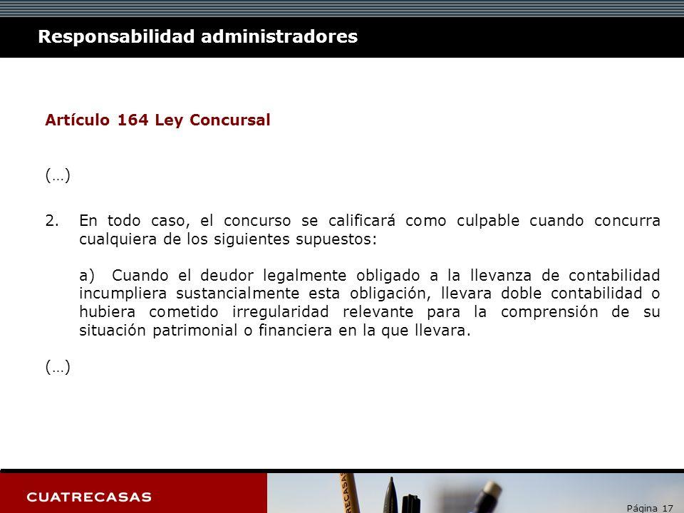 Página 17 Responsabilidad administradores Artículo 164 Ley Concursal (…) 2.En todo caso, el concurso se calificará como culpable cuando concurra cualq