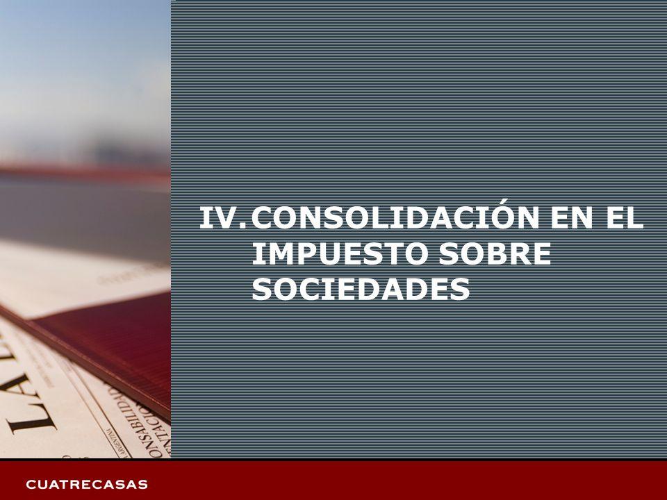 Página 18 IV.CONSOLIDACIÓN EN EL IMPUESTO SOBRE SOCIEDADES
