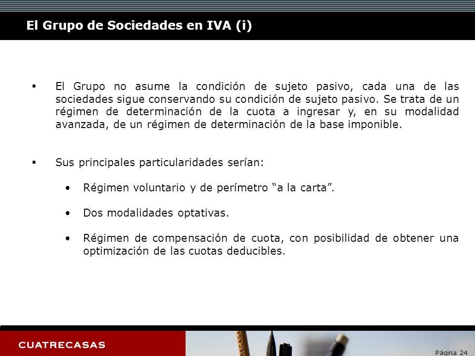 Página 24 El Grupo de Sociedades en IVA (i) El Grupo no asume la condición de sujeto pasivo, cada una de las sociedades sigue conservando su condición de sujeto pasivo.