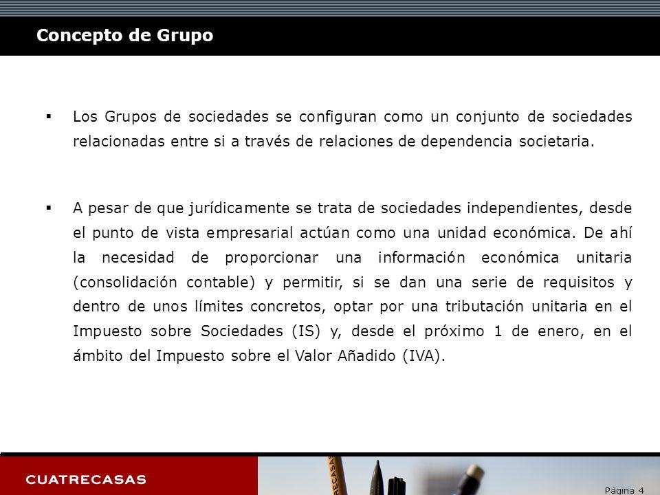 Página 4 Concepto de Grupo Los Grupos de sociedades se configuran como un conjunto de sociedades relacionadas entre si a través de relaciones de dependencia societaria.