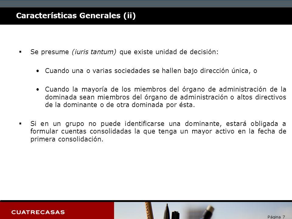 Página 7 Características Generales (ii) Se presume (iuris tantum) que existe unidad de decisión: Cuando una o varias sociedades se hallen bajo direcci