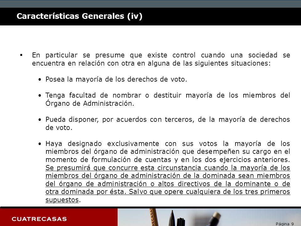 Página 9 Características Generales (iv) En particular se presume que existe control cuando una sociedad se encuentra en relación con otra en alguna de las siguientes situaciones: Posea la mayoría de los derechos de voto.