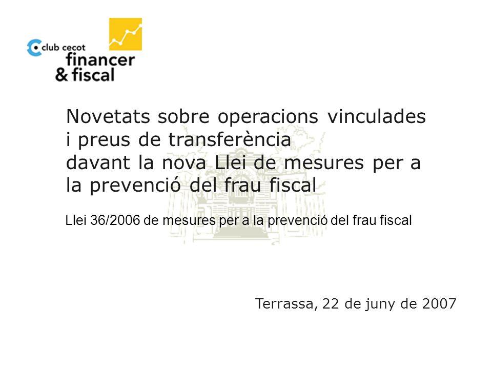 1 Novetats sobre operacions vinculades i preus de transferència davant la nova Llei de mesures per a la prevenció del frau fiscal Terrassa, 22 de juny