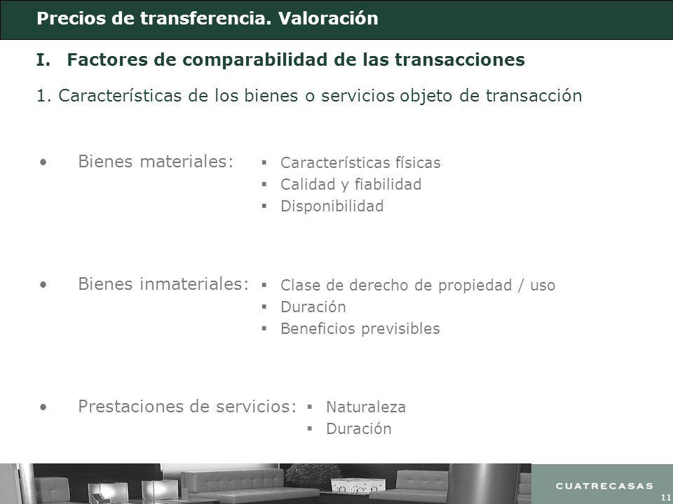 11 Precios de transferencia. Valoración I. Factores de comparabilidad de las transacciones Bienes materiales: 1. Características de los bienes o servi