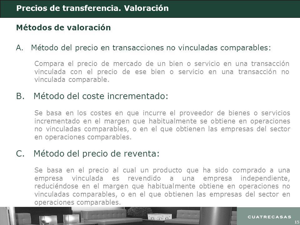 15 Métodos de valoración A.Método del precio en transacciones no vinculadas comparables: Compara el precio de mercado de un bien o servicio en una tra