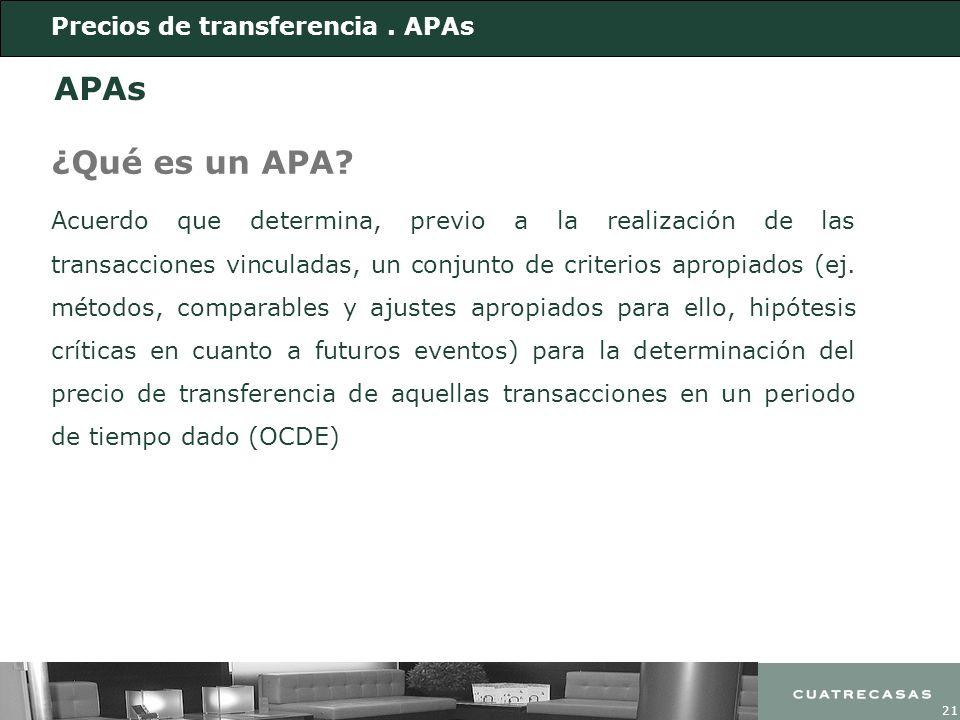 21 APAs ¿Qué es un APA? Precios de transferencia. APAs Acuerdo que determina, previo a la realización de las transacciones vinculadas, un conjunto de