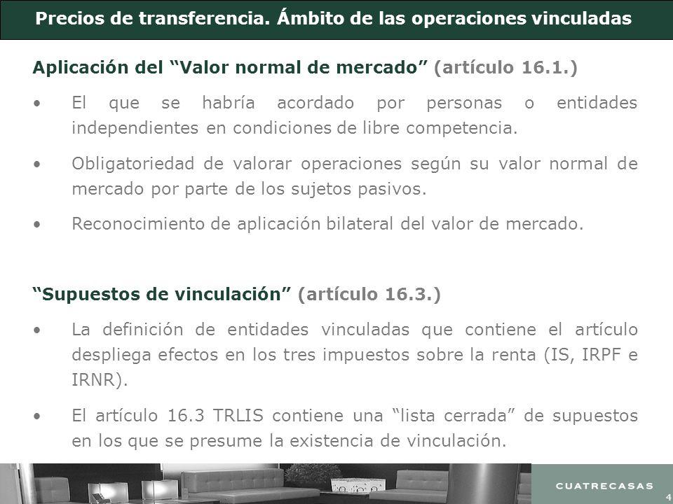 4 Precios de transferencia. Ámbito de las operaciones vinculadas Aplicación del Valor normal de mercado (artículo 16.1.) El que se habría acordado por