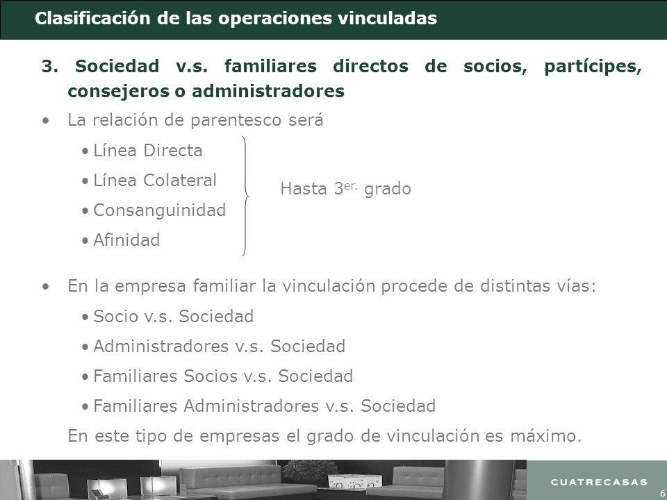 6 Clasificación de las operaciones vinculadas 3. Sociedad v.s. familiares directos de socios, partícipes, consejeros o administradores La relación de