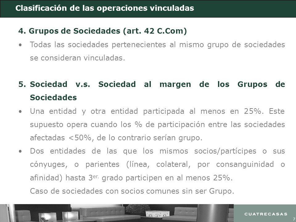 7 Clasificación de las operaciones vinculadas 4. Grupos de Sociedades (art. 42 C.Com) Todas las sociedades pertenecientes al mismo grupo de sociedades