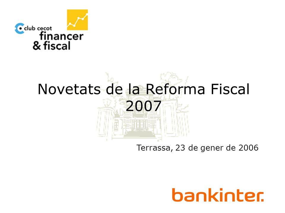 Novedades de la Reforma Fiscal 2007 Novetats de la Reforma Fiscal 2007 Terrassa, 23 de gener de 2006