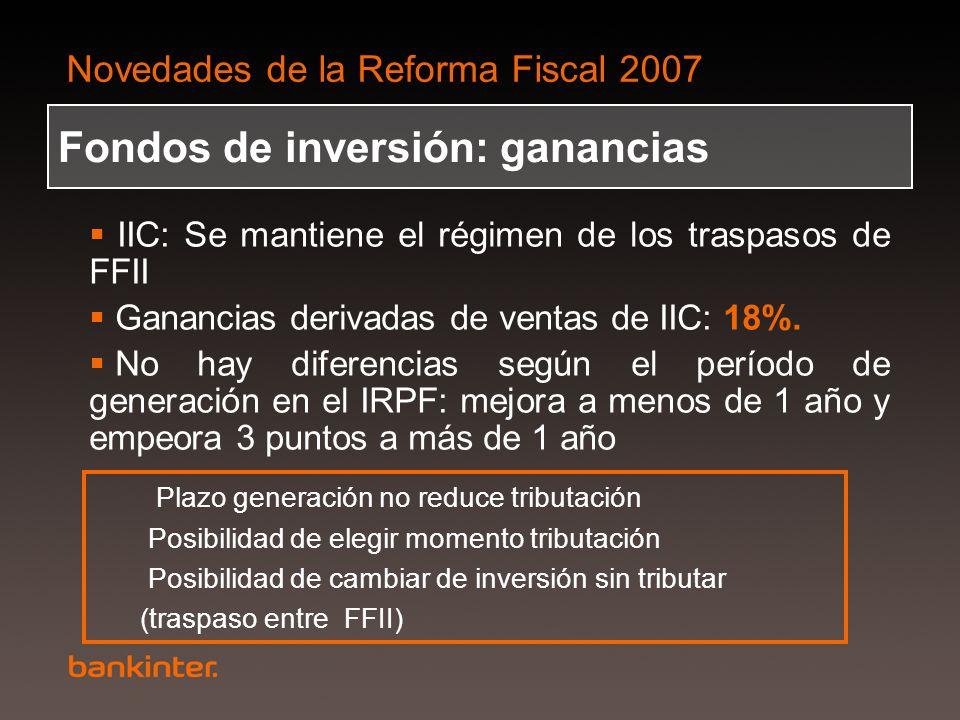 Novedades de la Reforma Fiscal 2007 Fondos de inversión: ganancias IIC: Se mantiene el régimen de los traspasos de FFII Ganancias derivadas de ventas
