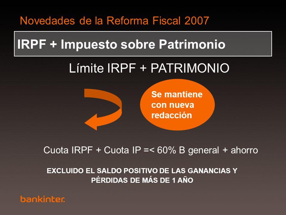 Novedades de la Reforma Fiscal 2007 IRPF + Impuesto sobre Patrimonio Límite IRPF + PATRIMONIO Se mantiene con nueva redacción Cuota IRPF + Cuota IP =<